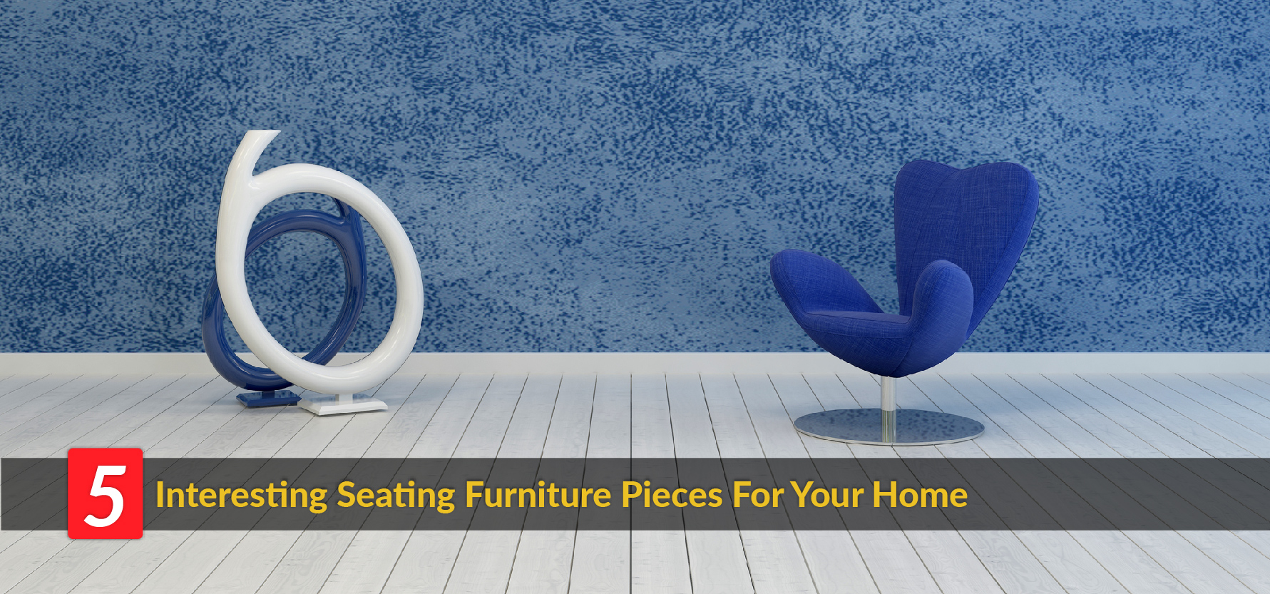 5 Interesting Seating Furniture Pieces For Your Home